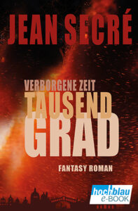Tausend Grad: Teil 1 aus der Trilogie 'Verborgene Zeit' | eBook ISBN: 978-3-948549-06-0