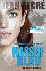Wasserblau: Teil 3 aus der Trilogie 'Verborgene Zeit' | eBook ISBN: 978-3-948549-08-4